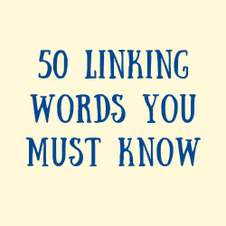 50 LINKING WORDS YOU MUST KNOW TO WRITE SUCCESSFULLY