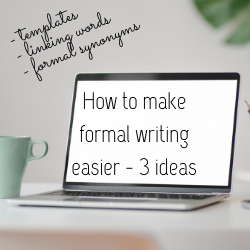 HOW TO MAKE FORMAL WRITING EASIER – 3 IDEAS